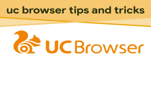 UC Browser Tips and Tricks: 3 Special Features
