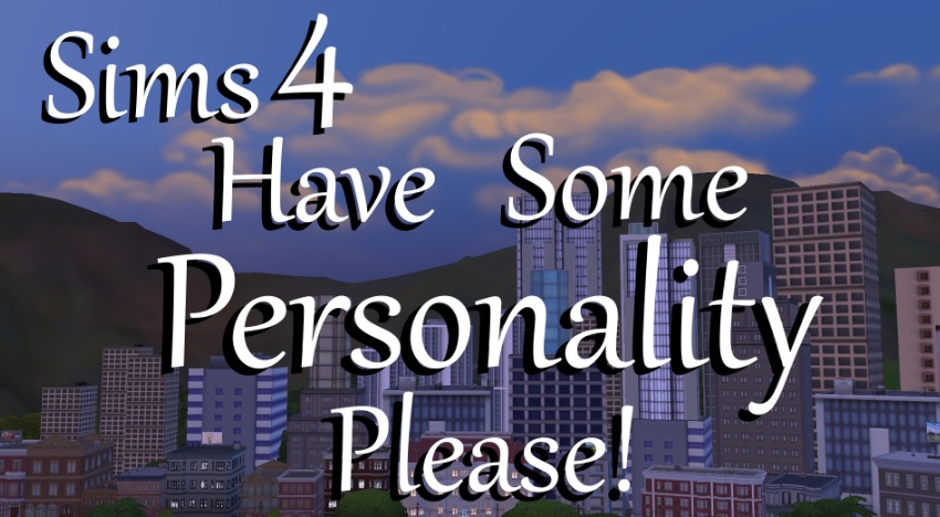Mod Mod Have Some Personaliry, Please! para Los Sims 4